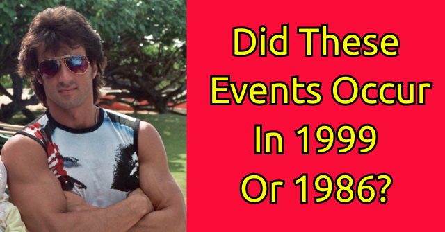 Did These Events Occur in 1999 Or 1986?