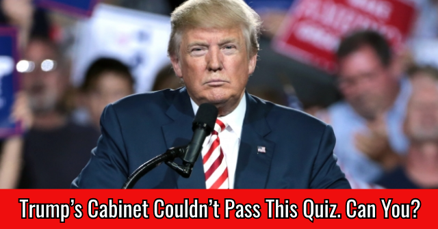 Trump's Cabinet Couldn't Pass This Quiz. Can You?