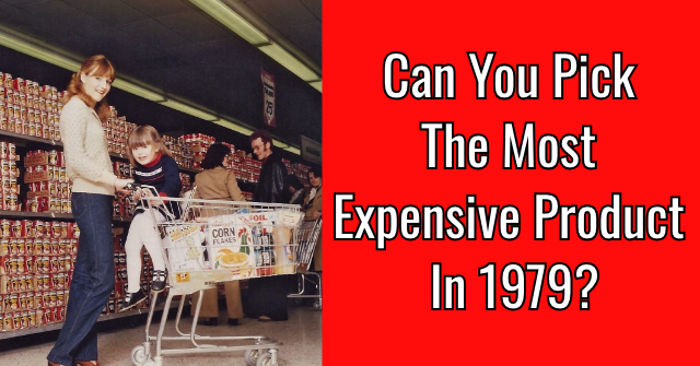 Can You Pick The Most Expensive Product in 1979?