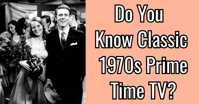 Do You Know Classic 1970s Prime Time TV?