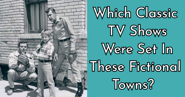 Which Classic TV Shows Were Set In These Fictional Towns?