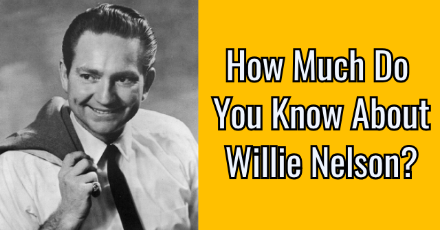 How Much Do You Know About Willie Nelson?