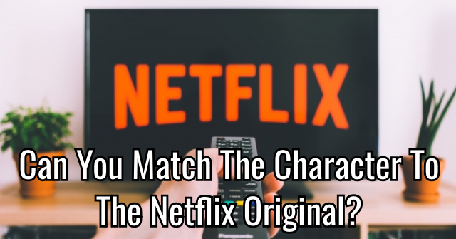 Can You Match The Character To The Netflix Original?