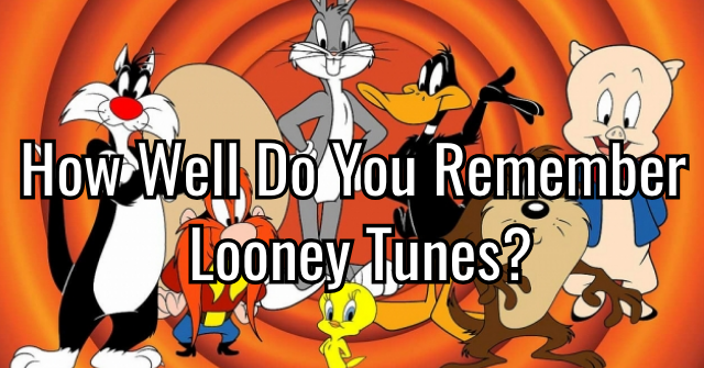 How Well Do You Remember Looney Tunes?