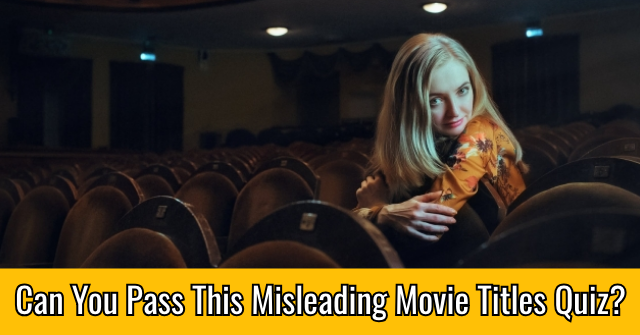 Can You Pass This Misleading Movie Titles Quiz?