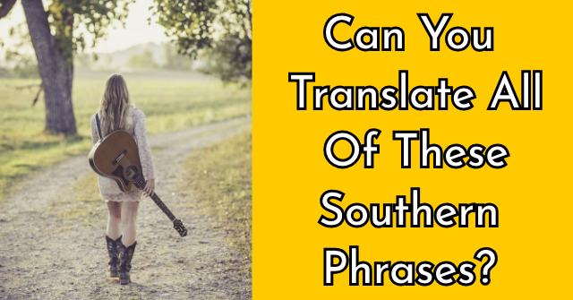 Can You Translate All Of These Southern Phrases?