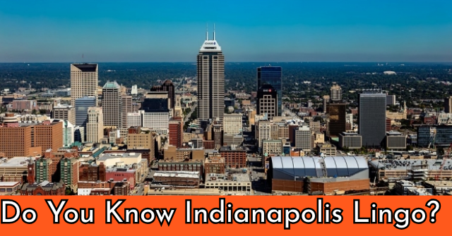 Do You Know Indianapolis Lingo?