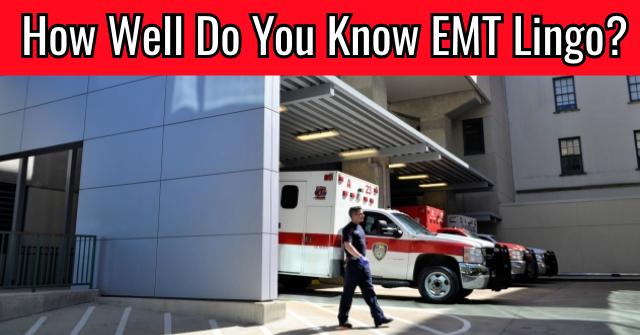 How Well Do You Know EMT Lingo?