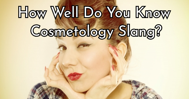 How Well Do You Know Cosmetology Slang?