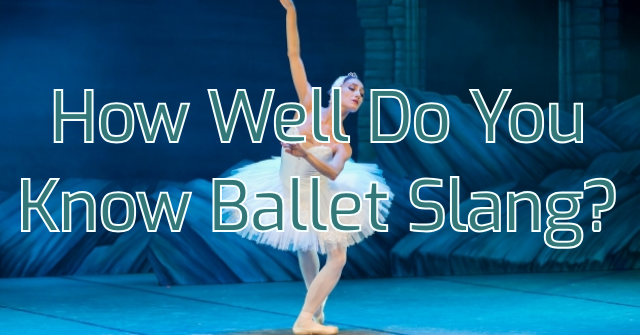 How Well Do You Know Ballet Slang?