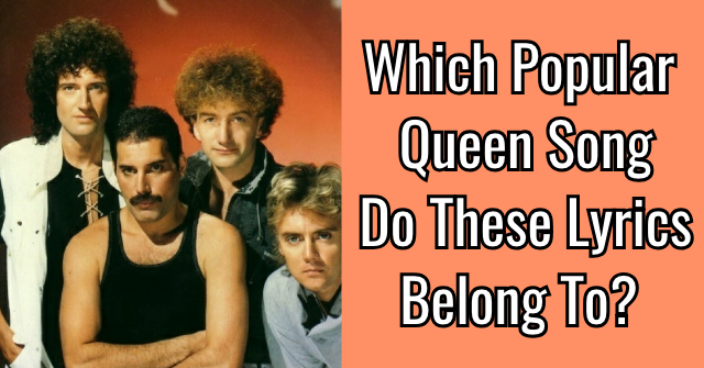 Which Popular Queen Song Do These Lyrics Belong To?