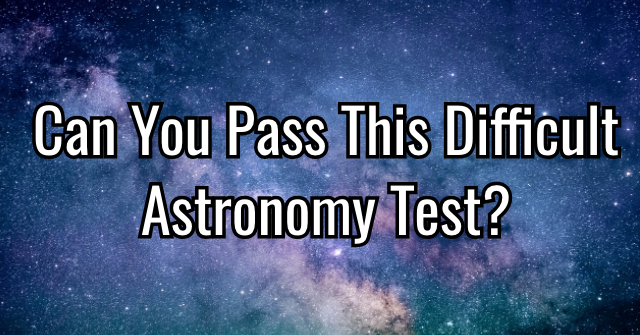 Can You Pass This Difficult Astronomy Test?