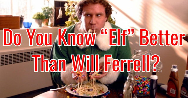 "Do You Know ""Elf"" Better Than Will Ferrell?"