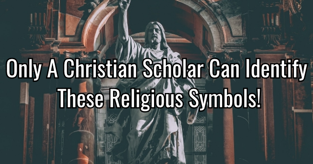 Only A Christian Scholar Can Identify These Religious Symbols!