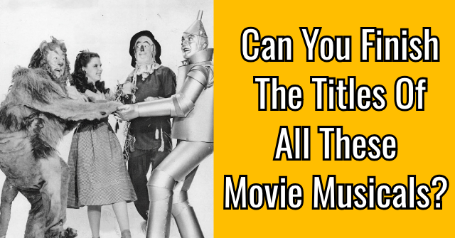 Can You Finish The Titles Of All These Movie Musicals?