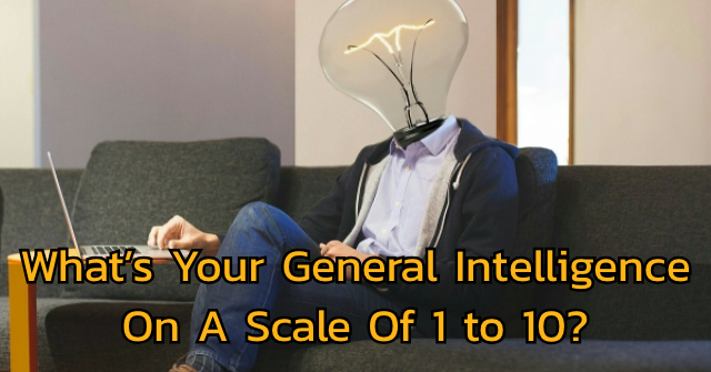 What's Your General Intelligence On A Scale Of 1 to 10?