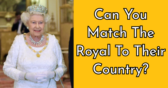 Can You Match The Royal To Their Country?