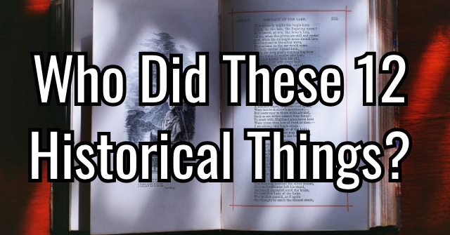 Who Did These 12 Historical Things?