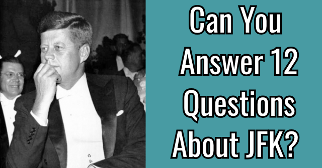 Can You Answer 12 Questions About JFK?
