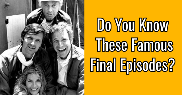 Do You Know These Famous Final Episodes?
