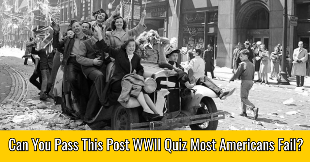 Can You Pass This Post WWII Quiz Most Americans Fail?