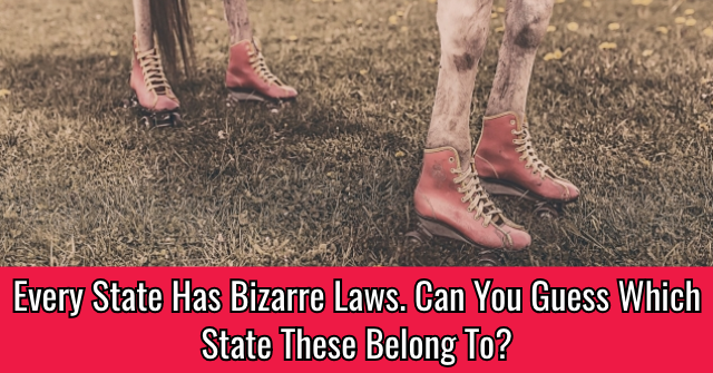 Every State Has Bizarre Laws. Can You Guess Which State These Belong To?