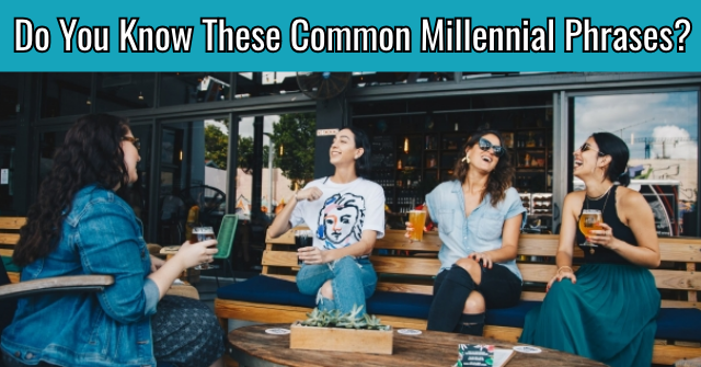 Do You Know These Common Millennial Phrases?