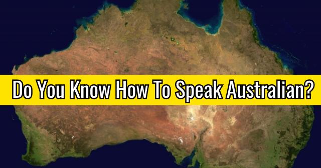 Do You Know How To Speak Australian?