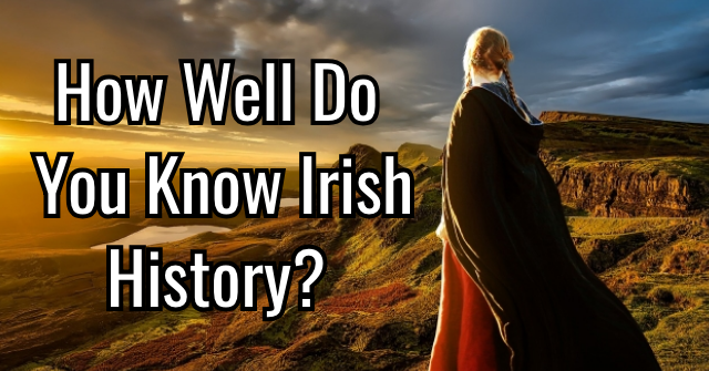 How Well Do You Know Irish History?