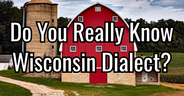 Do You Really Know Wisconsin Dialect?