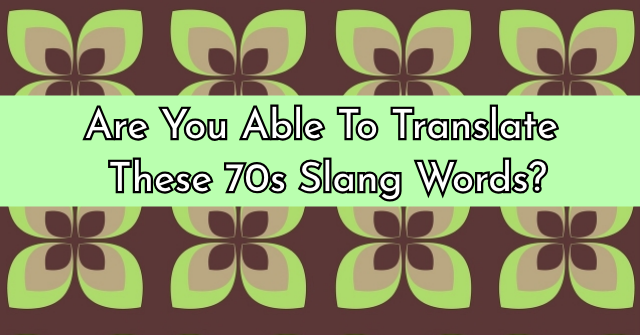 Are You Able To Translate These 70s Slang Words?