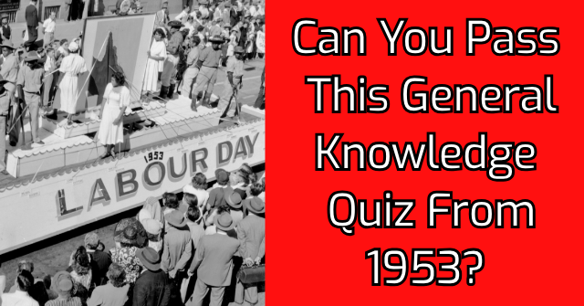 Can You Pass This General Knowledge Quiz From 1953?