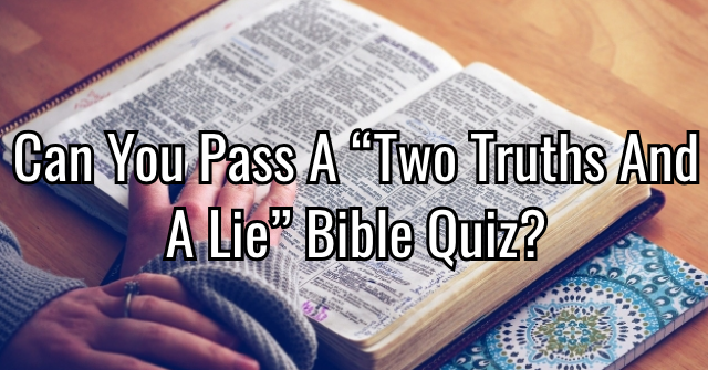 "Can You Pass A ""Two Truths And A Lie"" Bible Quiz?"