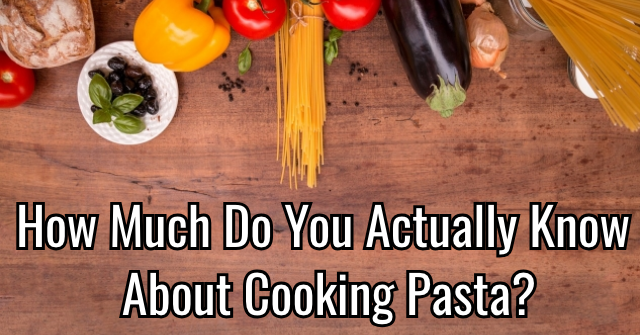 How Much Do You Actually Know About Cooking Pasta?
