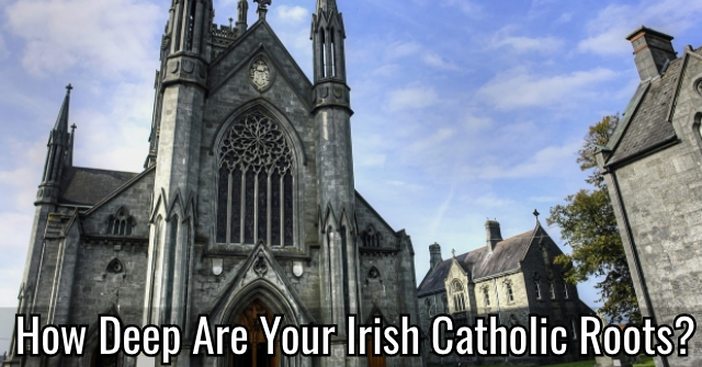 How Deep Are Your Irish Catholic Roots?
