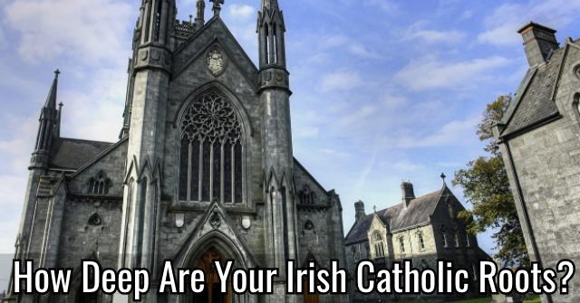 How Deep Are Your Irish Catholic Roots?