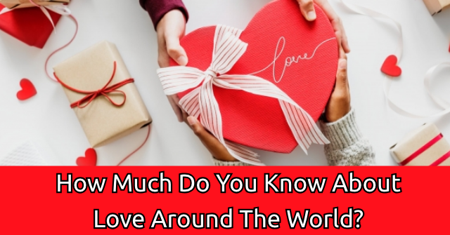 How Much Do You Know About Love Around The World?