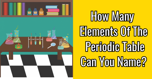 How Many Elements Of The Periodic Table Can You Name?