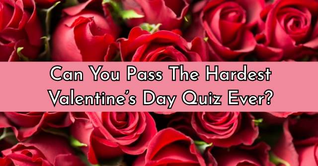 Can You Pass The Hardest Valentine's Day Quiz Ever?