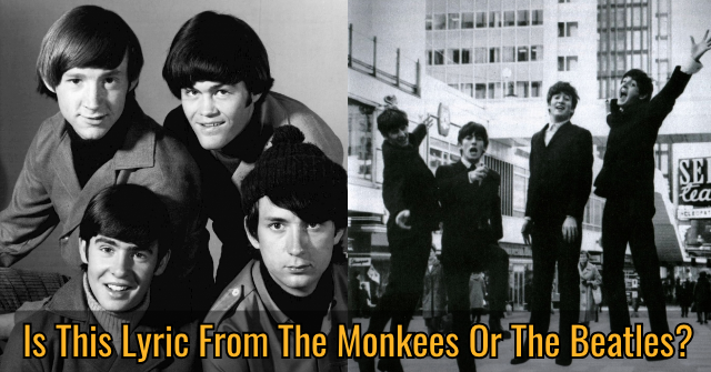 Is This Lyric From The Monkees Or The Beatles?