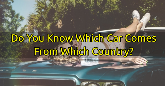 Do You Know Which Car Comes From Which Country?