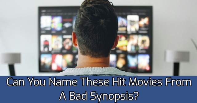 Can You Name These Hit Movies From A Bad Synopsis?