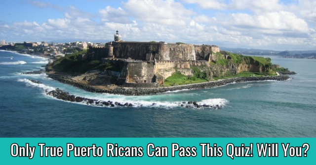 Only True Puerto Ricans Can Pass This Quiz! Will You?