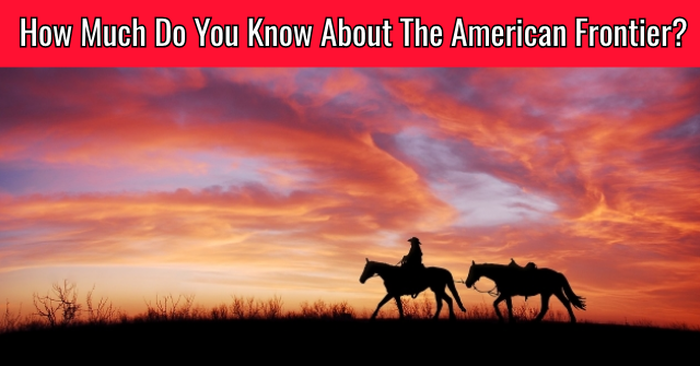 How Much Do You Know About The American Frontier?