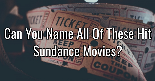 Can You Name All Of These Hit Sundance Movies?