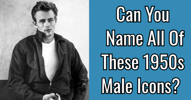 Can You Name All Of These 1950s Male Icons?