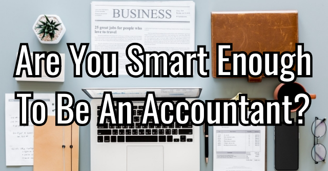 Are You Smart Enough To Be An Accountant?