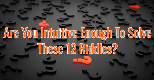 Are You Intuitive Enough To Solve These 12 Riddles?