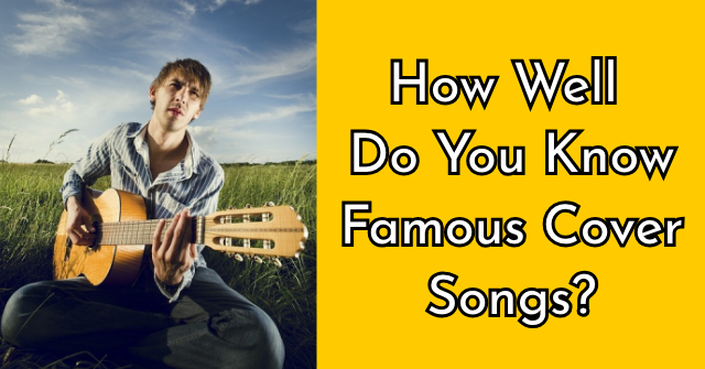 How Well Do You Know Famous Cover Songs?