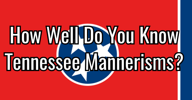 How Well Do You Know Tennessee Mannerisms?